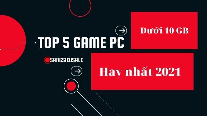 Top 5 game pc hay nhất dưới 10GB mà bạn nên trải nghiệm năm 2021