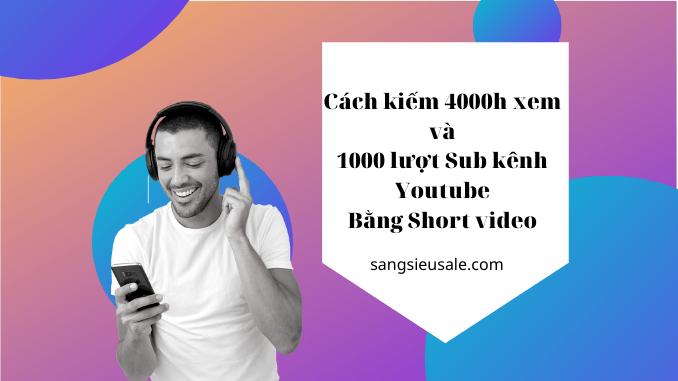 Cách để có 4000 giờ xem và 1000 sub bằng short video của Youtube